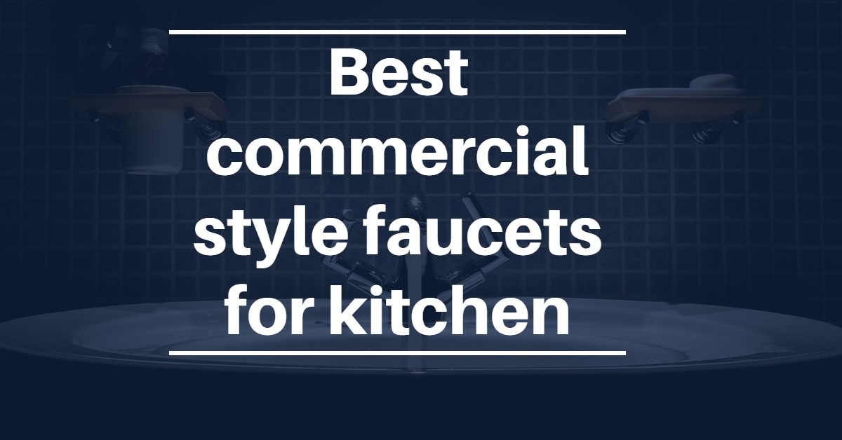 best commercial style kitchen faucet