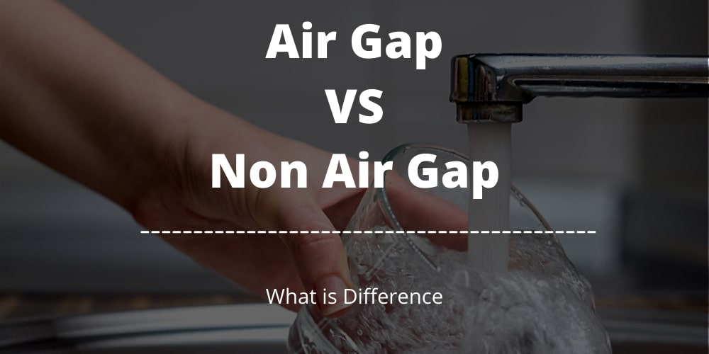 air gap vs non air gap faucet difference