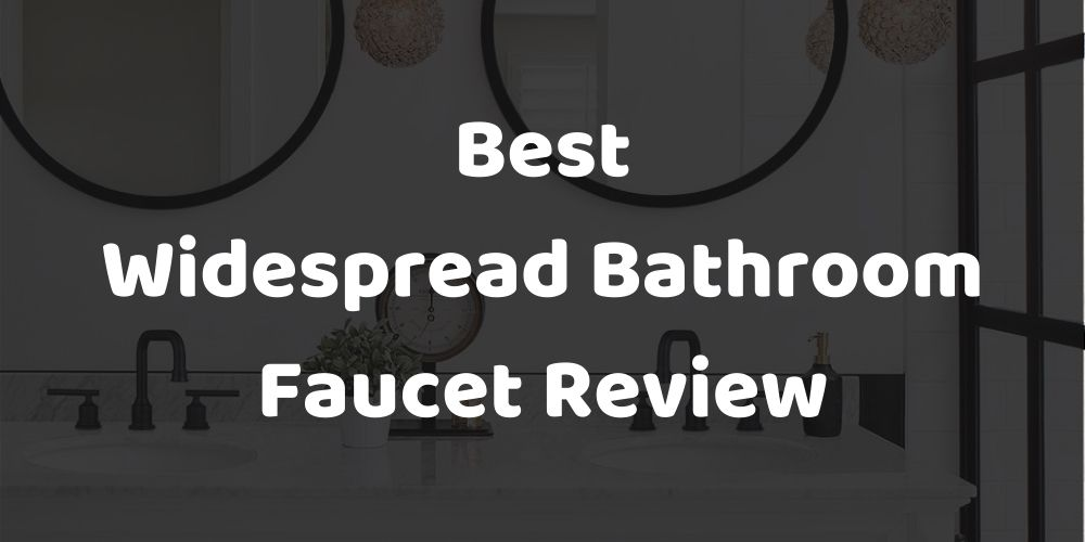 best widespread bathroom faucet reviews