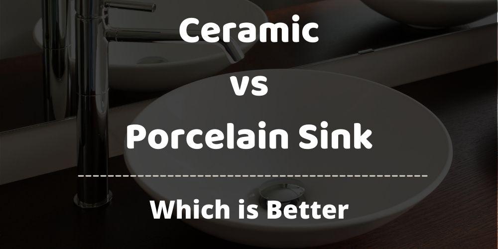 ceramic vs porcelain sink