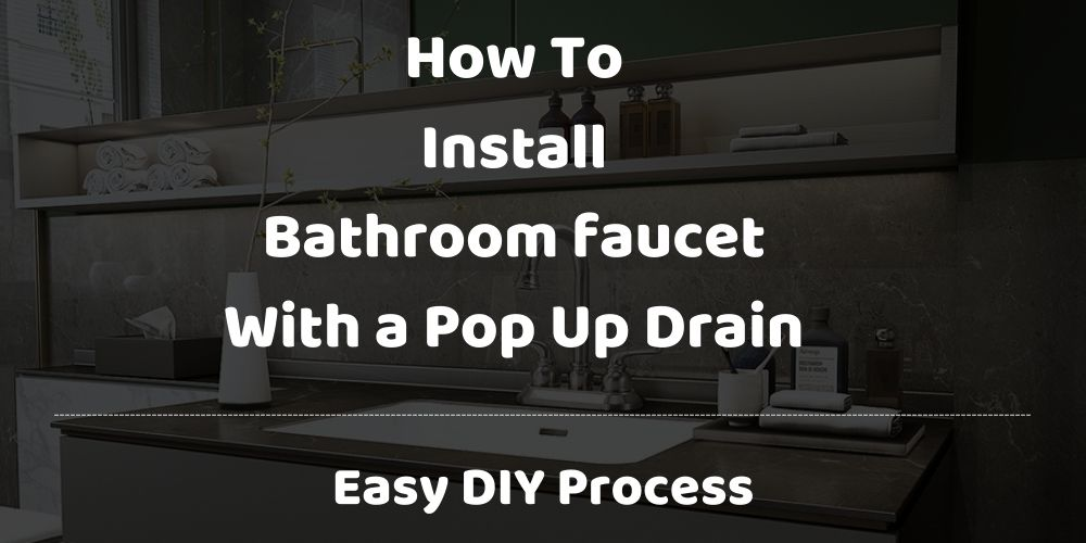 how to install bathroom faucet with pop up drain